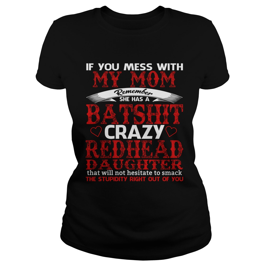 If you mess with my Mom remember she has a batshit crazy shirt - If you mess with my Mom remember she has a batshit crazy shirt, hoodie