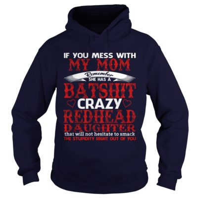 If you mess with my Mom remember she has a batshit crazy shirt1 400x400 - If you mess with my Mom remember she has a batshit crazy shirt, hoodie