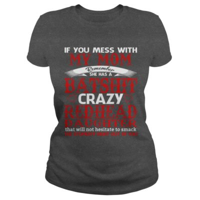 If you mess with my Mom remember she has a batshit crazy shirt2 400x400 - If you mess with my Mom remember she has a batshit crazy shirt, hoodie