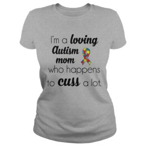 Im a loving Autism Mom who happens to cuss a lot shirt 300x300 - I'm a loving Autism Mom who happens to cuss a lot shirt, ladies