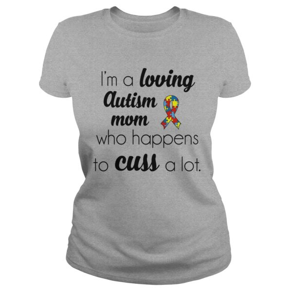 Im a loving Autism Mom who happens to cuss a lot shirt 600x600 - I'm a loving Autism Mom who happens to cuss a lot shirt, ladies