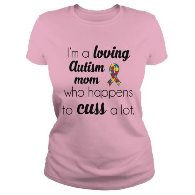 Im a loving Autism Mom who happens to cuss a lot shirt11 400x400 - I'm a loving Autism Mom who happens to cuss a lot shirt, ladies