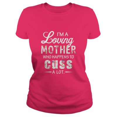 Im a loving Mother who happens to cuss a lot shirt1 400x400 - I'm a loving Mother who happens to cuss a lot shirt, ladies