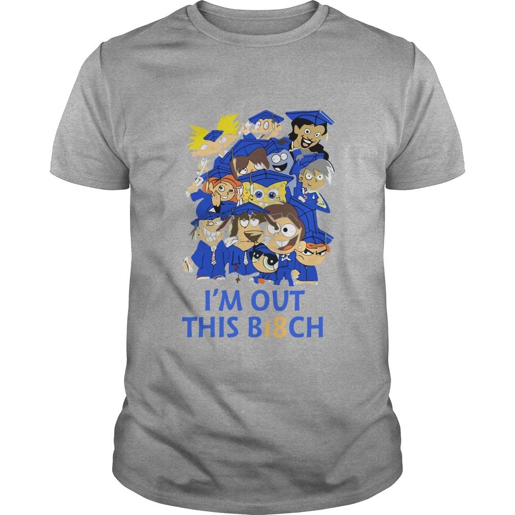 Im out this B18ch shirt - I'm out this B18ch shirt, long sleeve, hoodie, ladies