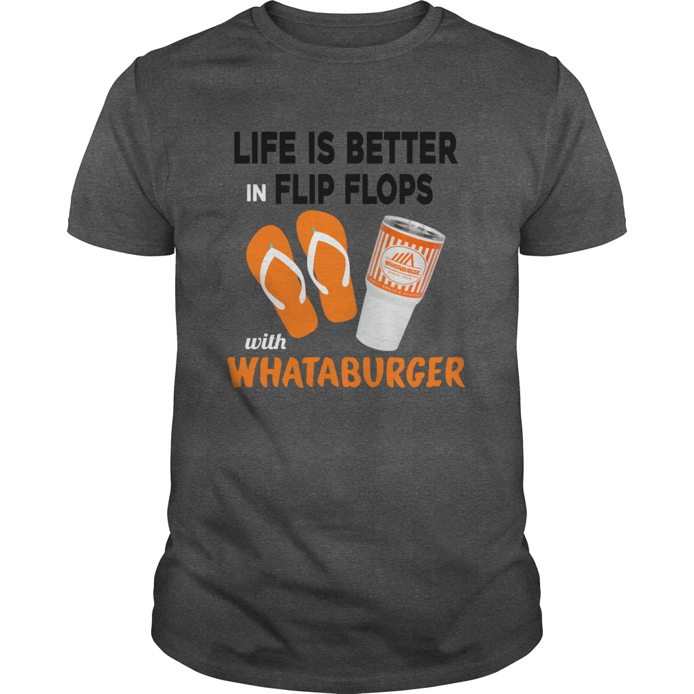 Life Is Better In Flip Flops With Whataburger shirt - Life Is Better In Flip Flops With Whataburger shirt, hoodie, tank