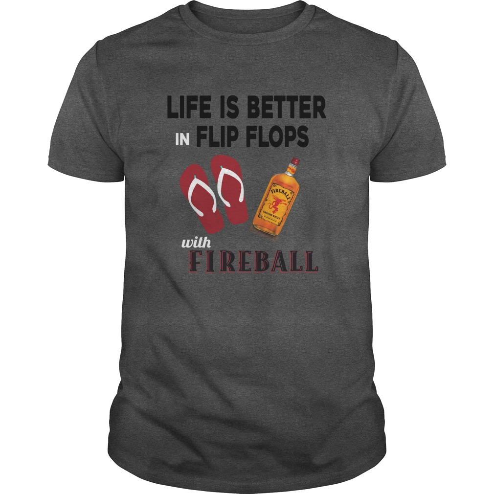 Life is better in Flip flops with Fireball Whisky t shirt - Life is better in Flip flops with Fireball Whisky t-shirt, hoodie