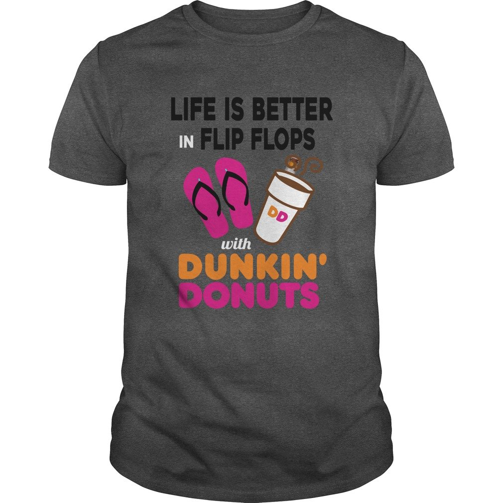 Life is better in flip flops with Dunkin Donuts shirt - Life is better in flip flops with Dunkin' Donuts shirt, ladies