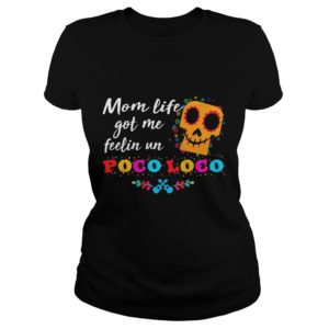 Mom life got me feelin Un Poco Loco shirt 300x300 - Mom life got me feelin' Un Poco Loco shirt, hoodie, ladies