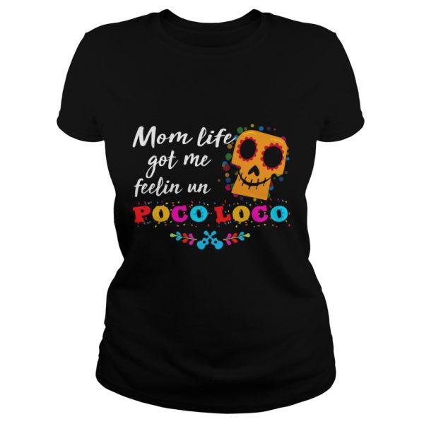 Mom life got me feelin Un Poco Loco shirt 600x600 - Mom life got me feelin' Un Poco Loco shirt, hoodie, ladies
