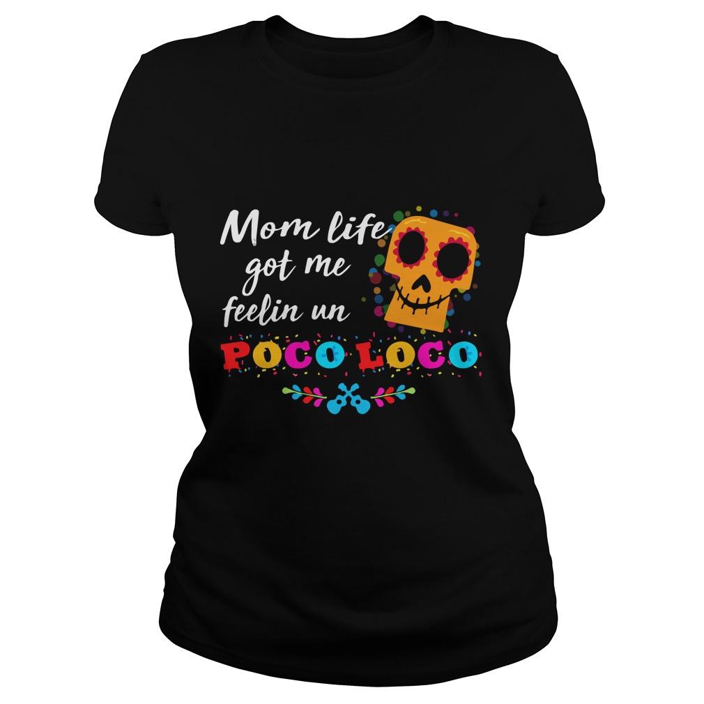 Mom life got me feelin Un Poco Loco shirt - Mom life got me feelin' Un Poco Loco shirt, hoodie, ladies