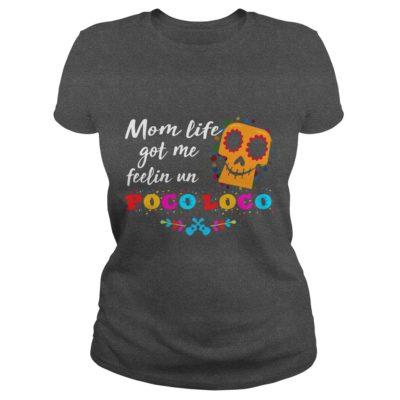 Mom life got me feelin Un Poco Loco shirt1 400x400 - Mom life got me feelin' Un Poco Loco shirt, hoodie, ladies