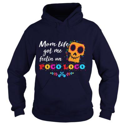 Mom life got me feelin Un Poco Loco shirt3 400x400 - Mom life got me feelin' Un Poco Loco shirt, hoodie, ladies
