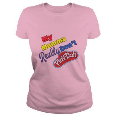 My Momma really dont Play Doh shirt2 400x400 - My Momma really don't Play-Doh shirt, youth tee, hoodie