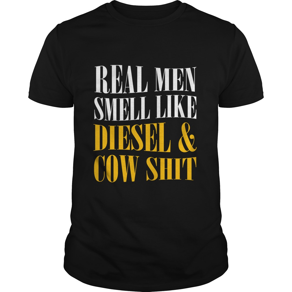Real men smell like diesel and cow shit shirt - Real men smell like diesel and cow shit shirt, hoodie, long sleeve