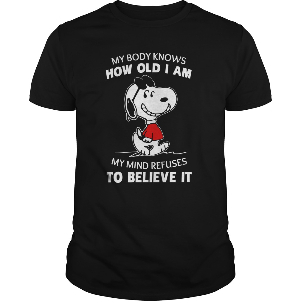 Snoopy My body knows how old I am shirt - Snoopy: My Body Knows How Old I Am shirt, hoodie, sweatshirt