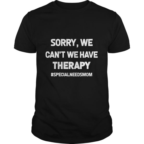 Sorry We Cant We Have Therapy shirt 600x600 - Sorry, We Can't We Have Therapy shirt, ladies, hoodie