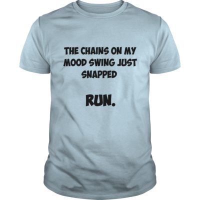 The Chains on my mood Swing just snapped run shirt2 400x400 - The Chains on my mood Swing just snapped run shirt, ladies