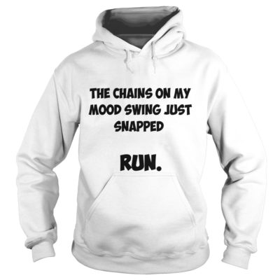 The Chains on my mood Swing just snapped run shirt3 400x400 - The Chains on my mood Swing just snapped run shirt, ladies