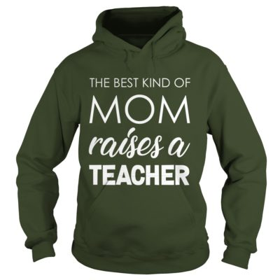 The best kind of Mom raises a Teacher shirt3 400x400 - The best kind of Mom raises a Teacher shirt, ladies