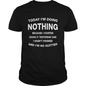 Today Im doing nothing because I started doing it yesterday shirt 300x300 - Today I'm doing nothing because I started doing it yesterday shirt