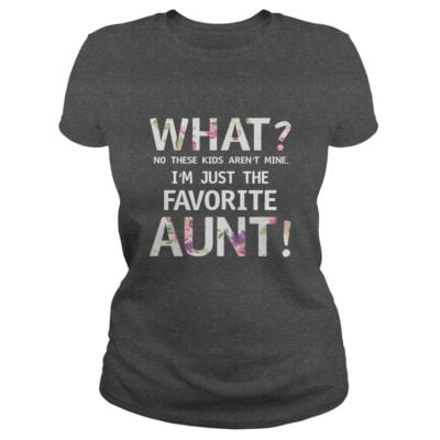 What No these Kids arent mine Im just the favorite Aunt shirt1 400x400 - What? No these Kids aren't mine I'm just the favorite Aunt shirt, ladies
