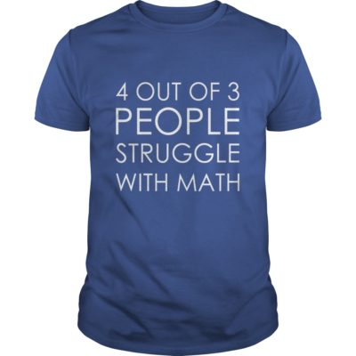 4 Out Of 3 People Struggle With Math shirt1 400x400 - 4 Out Of 3 People Struggle With Math shirt