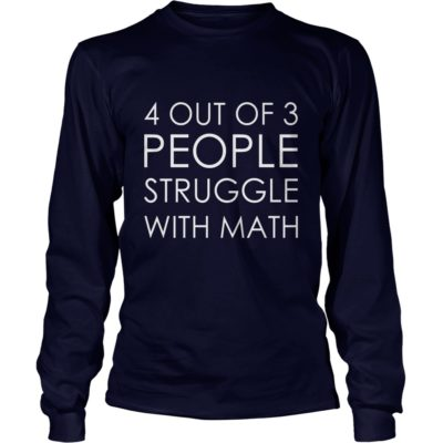 4 Out Of 3 People Struggle With Math shirt3 400x400 - 4 Out Of 3 People Struggle With Math shirt