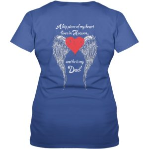 A big piece of My heart lives heaven and He is my Dad backside shirt 300x300 - A big piece of My heart lives heaven and He is my Dad shirt, ladies tee