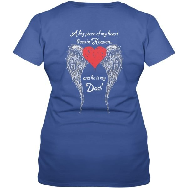 A big piece of My heart lives heaven and He is my Dad backside shirt 600x600 - A big piece of My heart lives heaven and He is my Dad shirt, ladies tee