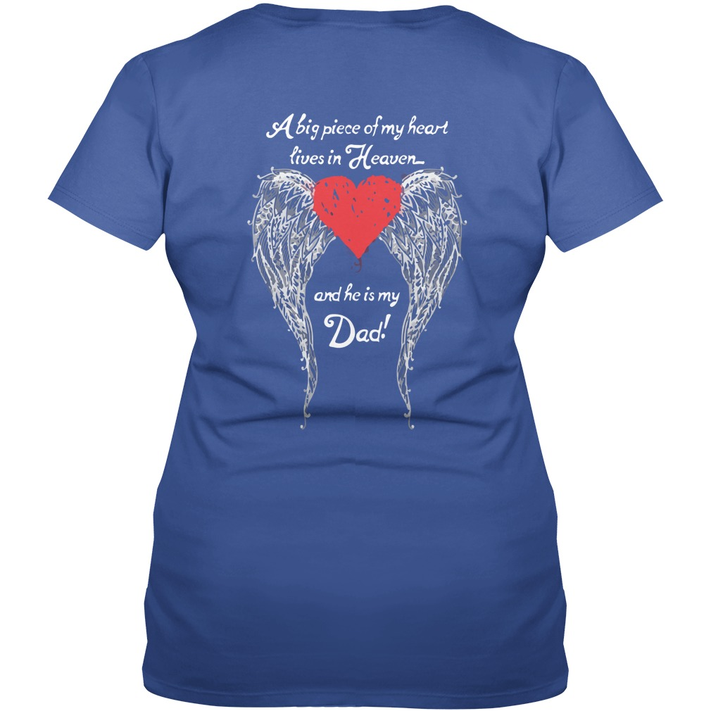 A big piece of My heart lives heaven and He is my Dad backside shirt - A big piece of My heart lives heaven and He is my Dad shirt, ladies tee