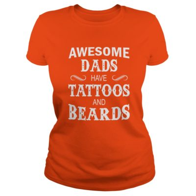 Awesome Dads have Tattoos and Beards ladies tee 400x400 - Awesome Dads have Tattoos and Beards shirt, hoodie