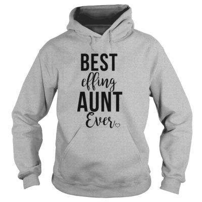 Best effing Aunt ever hoodie 400x400 - Best effing Aunt ever shirt, ladies tee, long sleeve