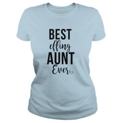 Best effing Aunt ever ladies tee 400x400 - Best effing Aunt ever shirt, ladies tee, long sleeve