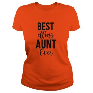 Best effing Aunt ever shirt 300x300 - Best effing Aunt ever shirt, ladies tee, long sleeve