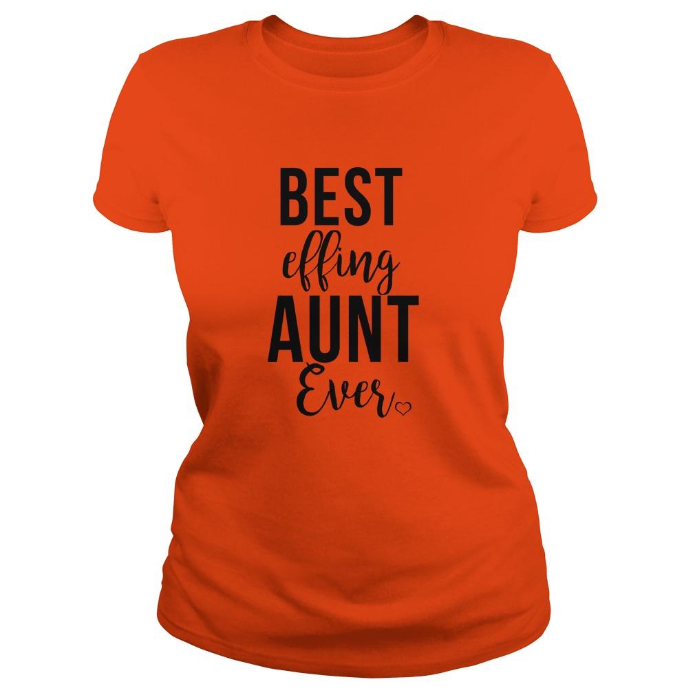 Best effing Aunt ever shirt - Best effing Aunt ever shirt, ladies tee, long sleeve