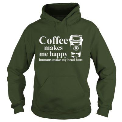Coffee makes me happy Humans make my head hurt hoodie 400x400 - Coffee makes me happy Humans make my head hurt shirt, hoodie