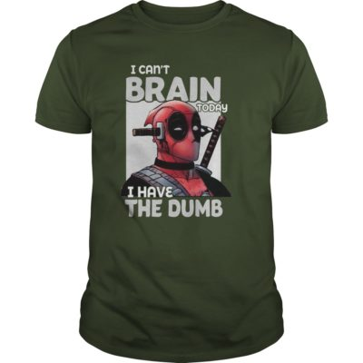 Deadpool I cant Brain today I have the Dumb guys tee 400x400 - Deadpool I can't Brain today I have the Dumb shirt, hoodie