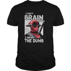 Deadpool I cant Brain today I have the Dumb shirt 300x300 - Deadpool I can't Brain today I have the Dumb shirt, hoodie