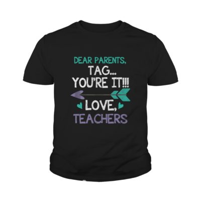 Dear Parents Tag Youre It Loves Teachers youth tee 400x400 - Dear Parents Tag You're It Loves Teachers shirt, ladies tee