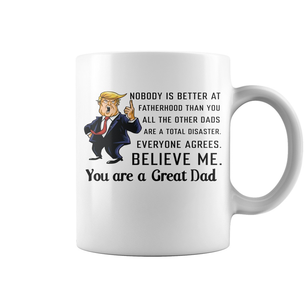 Donald Trump You Are A Great Dad Mugs - Donald Trump: You Are A Great Dad Mugs
