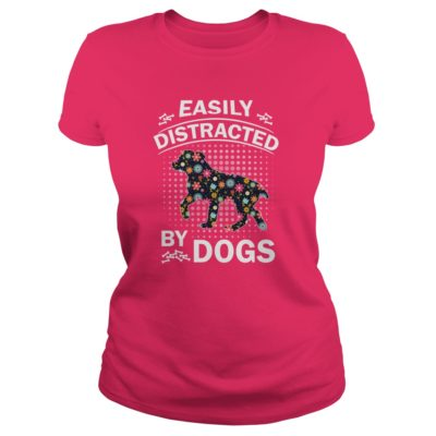 Easily Distracted by Dogs ladies tee 400x400 - Easily Distracted by Dogs shirt, ladies, hoodie