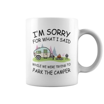 I'm sorry for what I said while we were trying to park the camper mugs 400x400 - I'm sorry for what I said while we were trying to park the camper mugs
