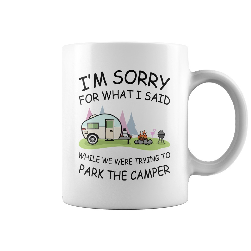 I'm sorry for what I said while we were trying to park the camper mugs - I'm sorry for what I said while we were trying to park the camper mugs
