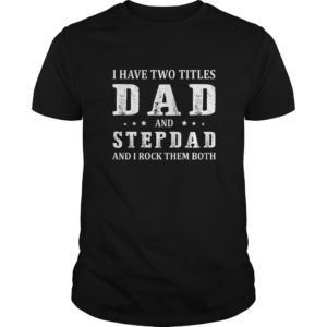 I Have Two Titles Dad and Stepdad and I Rock Them Both shirt 300x300 - I Have Two Titles Dad and Stepdad and I Rock Them Both shirt, guys tee