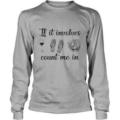 If it involves Wine Flip flops and Baseball count me in long sleeve 400x400 - If it involves Wine Flip flops and Baseball count me in shirt, long sleeve