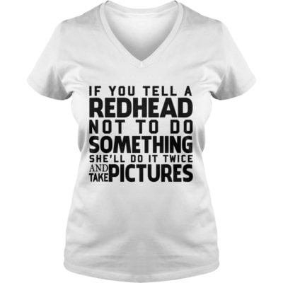 If you tell a Redhead not to do something shell do it twice ladies v neck 400x400 -  If you tell a Redhead not to do something she'll do it twice shirt