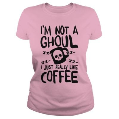 Im Not a Ghoul I just really like Coffee ladies tee 400x400 - I'm Not a Ghoul I Just Really Like Coffee shirt, tank top, long sleeve