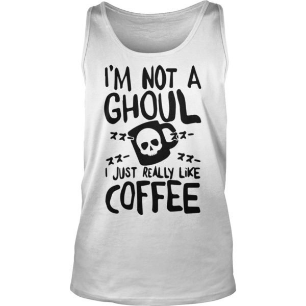 Im Not a Ghoul I just really like Coffee shirt 600x600 - I'm Not a Ghoul I Just Really Like Coffee shirt, tank top, long sleeve