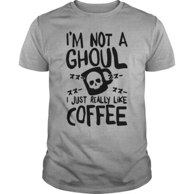 Im Not a Ghoul I just really like Coffee t shirt 400x400 - I'm Not a Ghoul I Just Really Like Coffee shirt, tank top, long sleeve