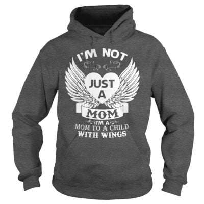 Im not just a Mom Im a Mom to a Child with wings hoodie 400x400 - I'm not just a Mom I'm a Mom to a Child with wings shirt, ladies